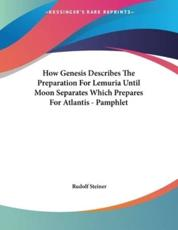 How Genesis Describes The Preparation For Lemuria Until Moon Separates Which Prepares For Atlantis - Pamphlet