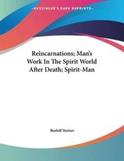 Reincarnations; Man's Work In The Spirit World After Death; Spirit-Man