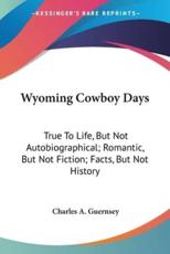Wyoming Cowboy Days - Charles A Guernsey (author)