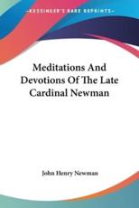 Meditations And Devotions Of The Late Cardinal Newman - Cardinal John Henry Newman (author)