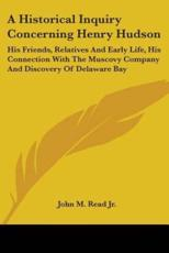 A Historical Inquiry Concerning Henry Hudson - John M Read Jr (author)