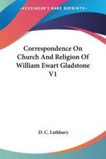 Correspondence On Church And Religion Of William Ewart Gladstone V1 - D C Lathbury (editor)