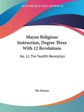 Mayan Religious Instruction, Degree Three with 12 Revelations - Mayans The Mayans (author)