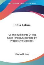 Initia Latina - Charles H Lyon (author)