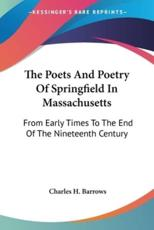 The Poets And Poetry Of Springfield In Massachusetts - Charles H Barrows (author)