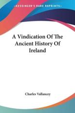 A Vindication Of The Ancient History Of Ireland - Charles Vallancey (author)