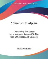 A Treatise On Algebra - Charles W Hackley (author)