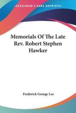 Memorials Of The Late Rev. Robert Stephen Hawker - Frederick George Lee (author)