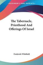 The Tabernacle, Priesthood And Offerings Of Israel - Frederick Whitfield (author)