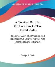 A Treatise On The Military Law Of The United States - George B Davis (author)