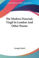The Modern Dunciad, Virgil In London And Other Poems - George Daniel (author)