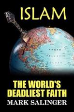 Islam: The World's Deadliest Faith - Salinger, Mark