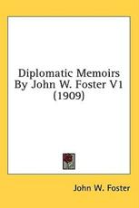 Diplomatic Memoirs by John W. Foster V1 (1909)