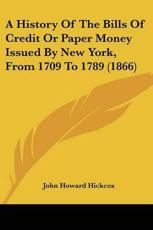 A History of the Bills of Credit or Paper Money Issued by New York, from 1709 to 1789 (1866)