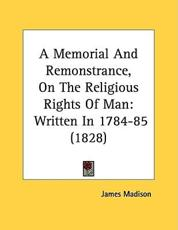 A Memorial and Remonstrance, on the Religious Rights of Man