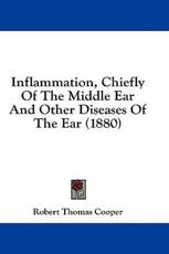 Inflammation, Chiefly of the Middle Ear and Other Diseases of the Ear (1880)