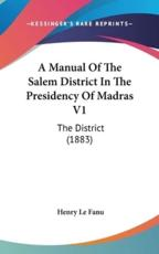 A Manual of the Salem District in the Presidency of Madras V1