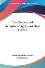 The Elements of Acoustics, Light, and Heat (1871)