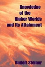 Knowledge of the Higher Worlds, and Its Attainment