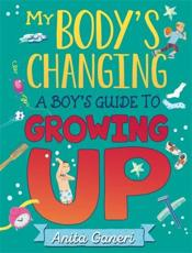 My Body's Changing. A Boy's Guide to Growing Up