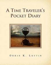 A Time Traveler's Pocket Diary - Orrin K Loftin (author)