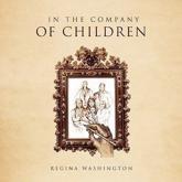 In the Company of Children - Washington, Regina