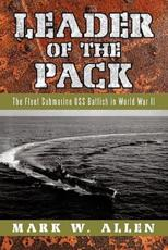 Leader of the Pack: The Fleet Submarine USS Batfish in World War II