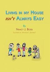 Living in My House Isn't Always Easy - Nancy J Bossi (author)