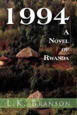 1994 a Novel of Rwanda - Lane K Branson (author)