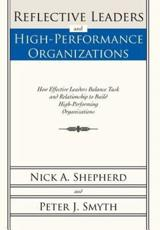 Reflective Leaders and High-Performance Organizations: How Effective Leaders Balance Task and Relationship to Build High Performing Organizations