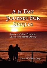 A 21 Day Journey for Singles: Spiritual Warfare Prayers to Unlock Your Marital Destiny - Khupe, Minister Adonis