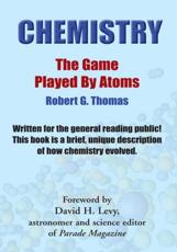 Chemistry - the Game Played by Atoms