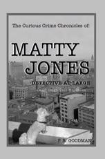 Curious Crime Chronicles of :Matty Jones,Detective at Large