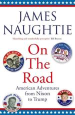 On the Road: Adventures from Nixon to Trump