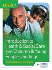 Introduction to Health & Social Care and Children & Young People's Settings. Level 1