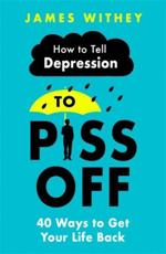 How to Tell Depression to Piss Off