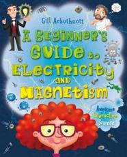 A Beginner's Guide to Electricity and Magnetism fascinating world of electricity and magnetism.