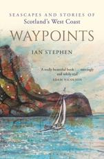 Waypoints: Seascapes and Stories of Scotland's West Coast