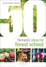 50 Fantastic Ideas for Forest School