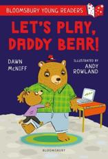 Let's Play, Daddy Bear! A Bloomsbury Young Reader