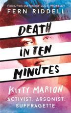 Death in Ten Minutes: Kitty Marion: Activist. Arsonist. Suffragette.
