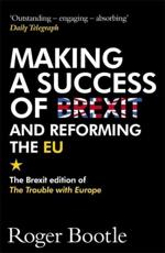 Making a Success of Brexit and Reforming the EU
