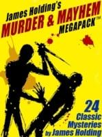 James Holding's Murder & Mayhem MEGAPACK (TM): 24 Classic Mystery Stories and a Poem