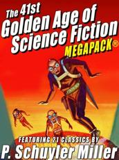 41st Golden Age of Science Fiction MEGAPACK(R): P. Schuyler Miller (Vol. 1)