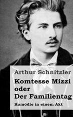 Komtesse Mizzi Oder Der Familientag - Arthur Schnitzler (author)