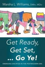 Get Ready, Get Set ... Go Ye!: Emerging Disciples In the Postmodern Era