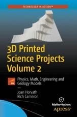 3D Printed Science Projects. Volume 2 Physics, Math, Engineering and Geology Models