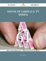 House of Cards (U.S. TV series) 61 Success Secrets - 61 Most Asked Questions On House of Cards (U.S. TV series) - What You Need To Know