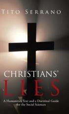 Christians' Lies: A Humanities Text and a Doctrinal Guide for the Social Sciences