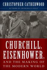 Churchill, Eisenhower, and the Making of the Modern World